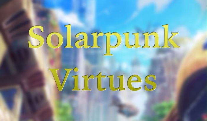 Solarpunk Virtues